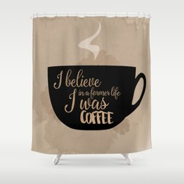 Gilmore Girls Inspired - I believe in a former life I was coffee Shower Curtain