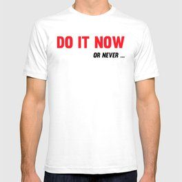Do It Now Or Never Fitness & Bodybuilding Motivation Quote T-shirt