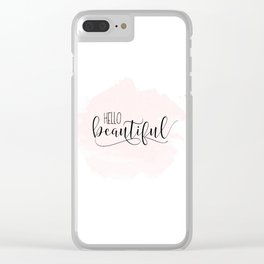 Hello Beautiful | Hello Beautiful Printable | Hello Beautiful Wall Art | Hello Beautiful Print Clear iPhone Case