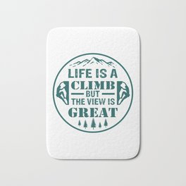 Life Is A Climb, But The View Is Great gr Bath Mat