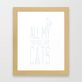 All My Friends Are Cats Framed Art Print