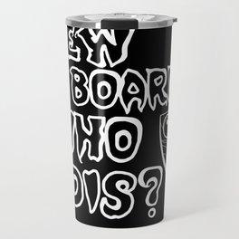 New board who dis? Travel Mug