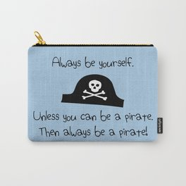 Always Be Yourself, Unless You Can Be A Pirate Carry-All Pouch
