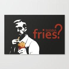 Wanna Fries? Canvas Print