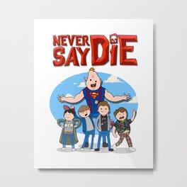 Never Say Die! Metal Print