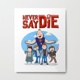 Never Say Die! Metal Print