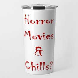 Horror Movies & Chills? Travel Mug