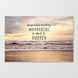 always believe something wonderful is about to happen Canvas Print