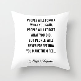 People will never forget what you said Throw Pillow