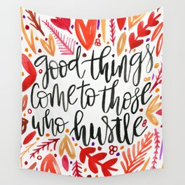 Good Things Come to Those Who Hustle Wall Tapestry