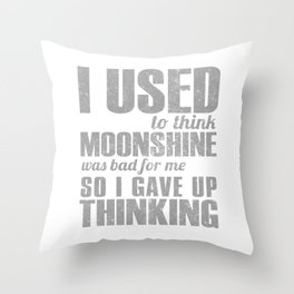 I Used To Think Moonshine Was Bad For Me So I Gave Up Thinking Throw Pillow