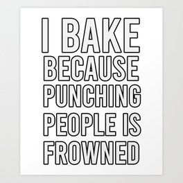 I Bake Because Punching People is Frowned upon, gift for baking lover, funny gift for mom  Art Print
