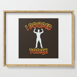 I Pooped Today! - Funny Statement Gift Serving Tray