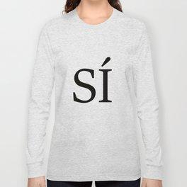 Sí // YES Long Sleeve T-shirt