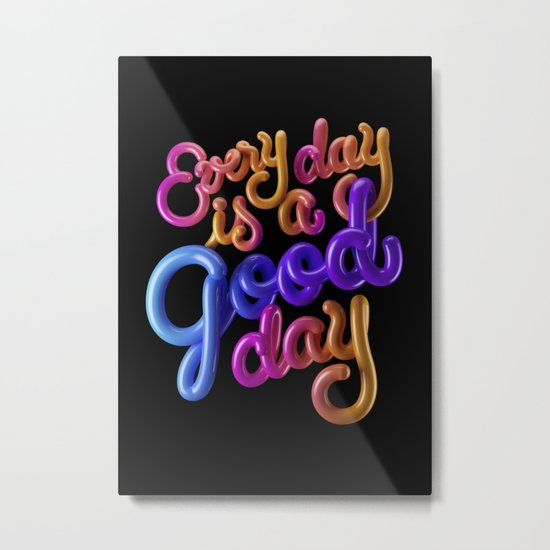Every day is a good day Metal Print