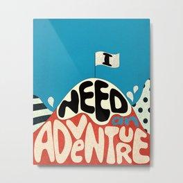 I Need An Adventure Metal Print