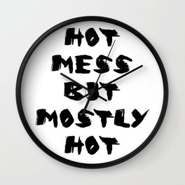 Hot Mess But Mostly Hot Wall Clock
