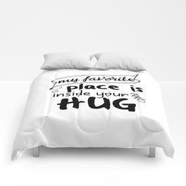 My favorite place is inside your hug Comforters
