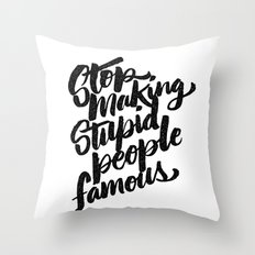 stop making stupid people famous Throw Pillow