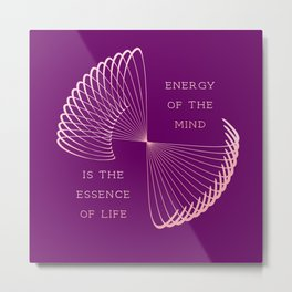 Energy of the mind is the essence of life Metal Print