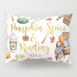 Pumpkin Spice & Reading are Nice Pillow Sham