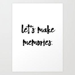 Let's Make Memories Art Print