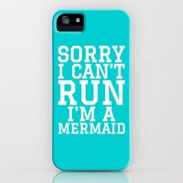 SORRY I CAN'T RUN I'M A MERMAID iPhone Case