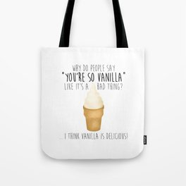 You're So Vanilla Tote Bag