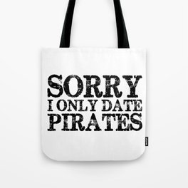 Sorry, I only date pirates!  Tote Bag