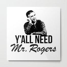 Y'all Need Mr. Rogers Metal Print