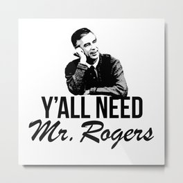 Y'all Need Mr. Rogers Metal Print