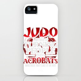 Judo - A Method Of Turning People Into Acrobats iPhone Case
