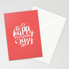 Be Happy It Drives People Crazy Stationery Cards