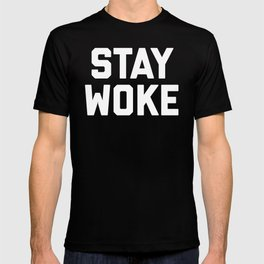 Stay Woke Quote T-shirt