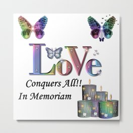 Love Conquers All - In Memoriam Metal Print