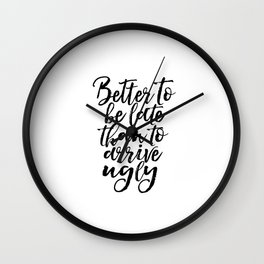 Better To Be Late Than Arrive Ugly Fashion Quotes Printable Art Makeup Print Makeup Quotes Makeup Wall Clock