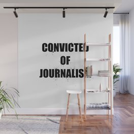 convicted of journalism Wall Mural