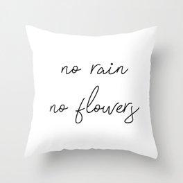 no rain no flowers Throw Pillow