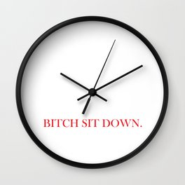 bitch Sit down Wall Clock