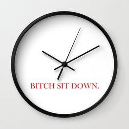 bitch Sit down Wall Clock