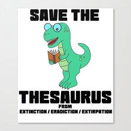 Funny Thesaurus Dinosaur Shirt Thesaurus Rex t-shirt Save thesaurus Canvas Print