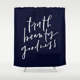 Truth Beauty Goodness Shower Curtain