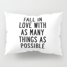 Fall in Love With as Many Things as Possible Beautiful Quotes Poster Pillow Sham