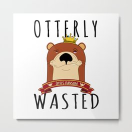Otter Otterly Wasted Marten Wine Beer Drinking Team Mammal Metal Print
