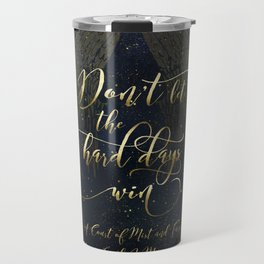 Don't let the hard days win. A Court of Mist and Fury (ACOMAF) Travel Mug