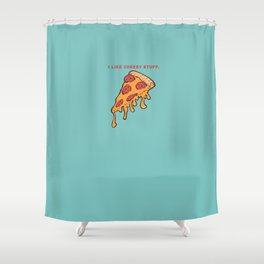 I like cheesy stuff - Cheesy  Pizza Slice Shower Curtain