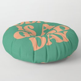 Today Is A Good Day Floor Pillow