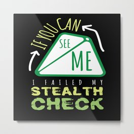 I Failed My Stealth Check Metal Print