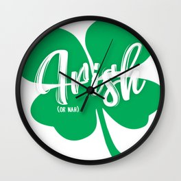 Irish or Nah Funny St. Patrick's Day Shirt Wall Clock