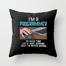 I'm A Programmer To Save Time Let's Just Assume That I'm Never Wrong Throw Pillow